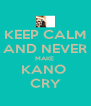 KEEP CALM AND NEVER MAKE  KANO  CRY - Personalised Poster A4 size