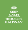 KEEP CALM AND NEVER MEET TROUBLES HALFWAY - Personalised Poster A4 size