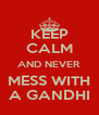 KEEP CALM AND NEVER MESS WITH A GANDHI - Personalised Poster A4 size