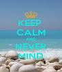 KEEP  CALM AND NEVER MIND - Personalised Poster A4 size