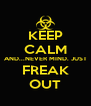 KEEP CALM AND...NEVER MIND. JUST FREAK OUT - Personalised Poster A4 size