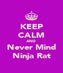 KEEP CALM AND Never Mind Ninja Rat - Personalised Poster A4 size