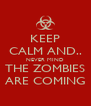 KEEP CALM AND.. NEVER MIND THE ZOMBIES ARE COMING - Personalised Poster A4 size
