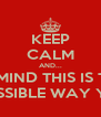 KEEP CALM AND... NEVER MIND THIS IS TUMBLR AND THERE IS NO POSSIBLE WAY YOU CAN KEEP CALM - Personalised Poster A4 size