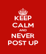 KEEP CALM AND NEVER POST UP - Personalised Poster A4 size