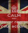 KEEP CALM AND Never regret Your actions  - Personalised Poster A4 size