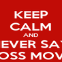 "KEEP CALM AND NEVER SAY ""BOSS MOVE"" - Personalised Poster A4 size"