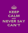 KEEP CALM AND NEVER SAY CAN'T - Personalised Poster A4 size