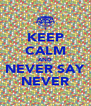 KEEP CALM AND NEVER SAY NEVER - Personalised Poster A4 size