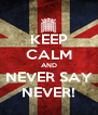 KEEP CALM AND NEVER SAY NEVER! - Personalised Poster A4 size
