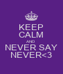 KEEP CALM AND NEVER SAY NEVER<3 - Personalised Poster A4 size