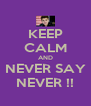 KEEP CALM AND NEVER SAY NEVER !! - Personalised Poster A4 size