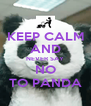 KEEP CALM AND NEVER SAY NO TO PANDA - Personalised Poster A4 size