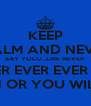 KEEP CALM AND NEVER SAY YOLO..LIKE NEVER NEVER EVER EVER EVER AGAIN OR YOU WILL DIE!! - Personalised Poster A4 size
