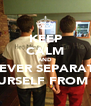 KEEP CALM AND NEVER SEPARATE YOURSELF FROM ME - Personalised Poster A4 size