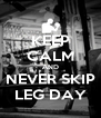 KEEP CALM AND NEVER SKIP LEG DAY - Personalised Poster A4 size