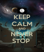 KEEP CALM AND NEVER STOP  - Personalised Poster A4 size