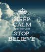 KEEP CALM AND NEVER  STOP  BELIEVE  - Personalised Poster A4 size
