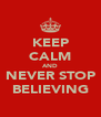 KEEP CALM AND NEVER STOP BELIEVING - Personalised Poster A4 size
