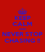 KEEP CALM AND NEVER STOP CHASING !! - Personalised Poster A4 size