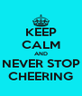 KEEP CALM AND NEVER STOP CHEERING - Personalised Poster A4 size