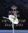 KEEP CALM AND  NEVER STOP DANCING - Personalised Poster A4 size