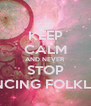 KEEP CALM AND NEVER STOP DANCING FOLKLORE - Personalised Poster A4 size
