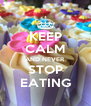 KEEP CALM AND NEVER STOP EATING - Personalised Poster A4 size