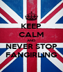 KEEP CALM AND NEVER STOP FANGIRLING - Personalised Poster A4 size