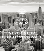 KEEP CALM AND NEVER STOP FOR LOVE TRAVEL - Personalised Poster A4 size