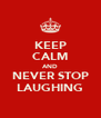 KEEP CALM AND NEVER STOP LAUGHING - Personalised Poster A4 size