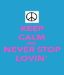 KEEP CALM AND NEVER STOP LOVIN' - Personalised Poster A4 size