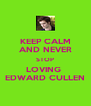 KEEP CALM AND NEVER STOP LOVING  EDWARD CULLEN - Personalised Poster A4 size