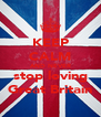 KEEP CALM AND NEVER stop loving Great Britain - Personalised Poster A4 size