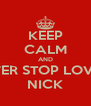 KEEP CALM AND NEVER STOP LOVING NICK - Personalised Poster A4 size