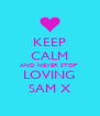 KEEP CALM AND NEVER STOP  LOVING SAM X - Personalised Poster A4 size