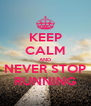 KEEP CALM AND NEVER STOP RUNNING - Personalised Poster A4 size