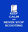 KEEP CALM AND NEVER STOP SCOOTING - Personalised Poster A4 size