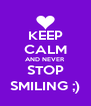 KEEP CALM AND NEVER STOP SMILING ;) - Personalised Poster A4 size