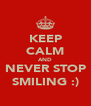 KEEP CALM AND NEVER STOP SMILING :) - Personalised Poster A4 size