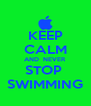 KEEP CALM AND  NEVER  STOP  SWIMMING - Personalised Poster A4 size