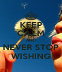 KEEP CALM AND NEVER STOP WISHING - Personalised Poster A4 size