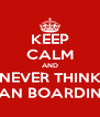 KEEP CALM AND NEVER THINK CAN BOARDING - Personalised Poster A4 size