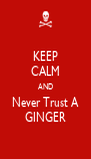 KEEP CALM AND Never Trust A GINGER - Personalised Poster A4 size