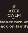 KEEP CALM AND Never turn ur Back on family  - Personalised Poster A4 size
