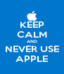 KEEP CALM AND NEVER USE APPLE - Personalised Poster A4 size