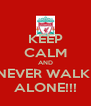 KEEP CALM AND NEVER WALK  ALONE!!! - Personalised Poster A4 size
