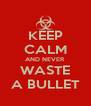 KEEP CALM AND NEVER WASTE A BULLET - Personalised Poster A4 size