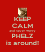 KEEP CALM and never worry PHELZ is around! - Personalised Poster A4 size
