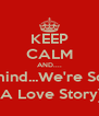 KEEP CALM AND.... Nevermind...We're Screwed (A Love Story) - Personalised Poster A4 size